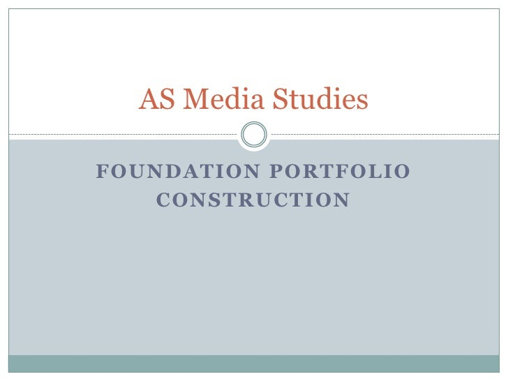 Foundation portfolio<br />construction<br />AS Media Studies<br />