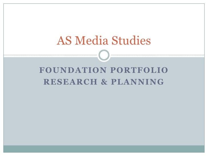 Foundation portfolio<br />Research & planning<br />AS Media Studies <br />