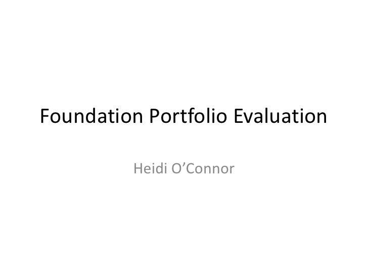 Foundation Portfolio Evaluation          Heidi O'Connor