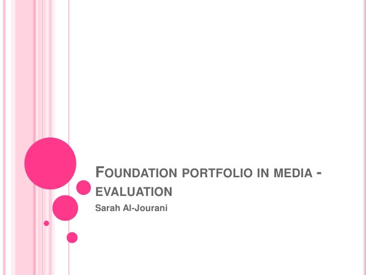 FOUNDATION PORTFOLIO IN MEDIA -EVALUATIONSarah Al-Jourani