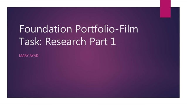 Foundation Portfolio-Film Task: Research Part 1 MARY AYAD