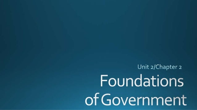 2. Dictatorships – Person(s) rule with complete power Foundations of Government •Types of Government – There are basically...