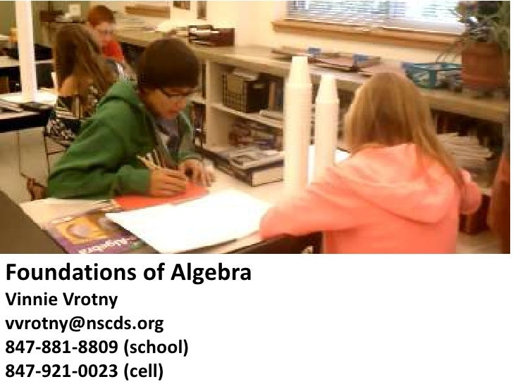 Foundations of Algebra<br />Vinnie Vrotny<br />vvrotny@nscds.org<br />847-881-8809 (school)<br />847-921-0023 (cell)<br />