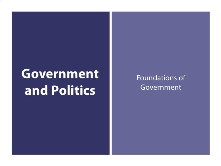 Government     Foundations of                 Government and Politics