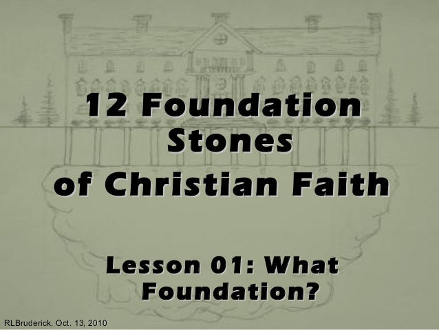 12 Foundation12 Foundation StonesStones of Christian Faithof Christian Faith Lesson 01: WhatLesson 01: What Foundation?Fou...
