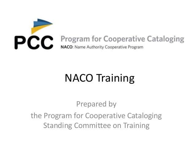 NACO TrainingPrepared bythe Program for Cooperative CatalogingStanding Committee on Training