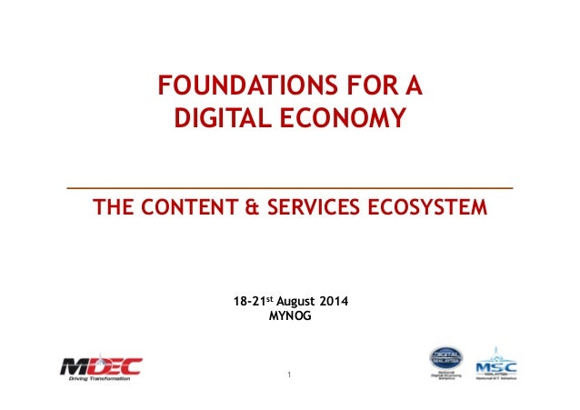 11 FOUNDATIONS FOR A DIGITAL ECONOMY THE CONTENT & SERVICES ECOSYSTEM 18-21st August 2014 MYNOG