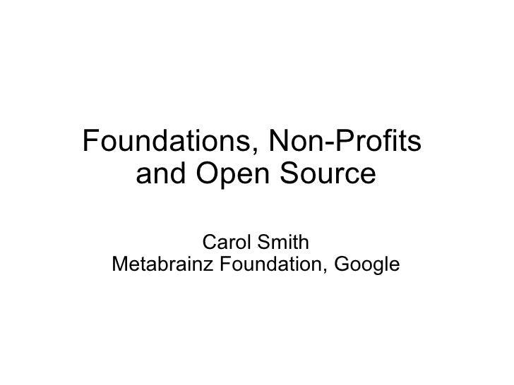 Foundations, Non-Profits and Open Source Carol Smith Metabrainz Foundation, Google