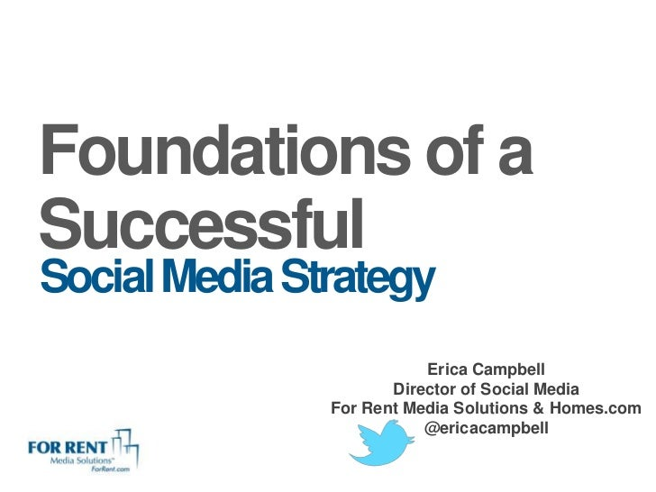 Foundations of aSuccessfulSocial Media Strategy                          Erica Campbell                      Director of S...