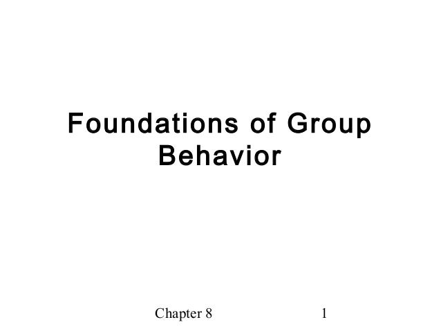 Chapter 8 1 Foundations of Group Behavior