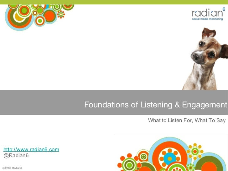 <ul><li>http://www.radian6.com </li></ul><ul><li>@Radian6 </li></ul>What to Listen For, What To Say Foundations of Listeni...
