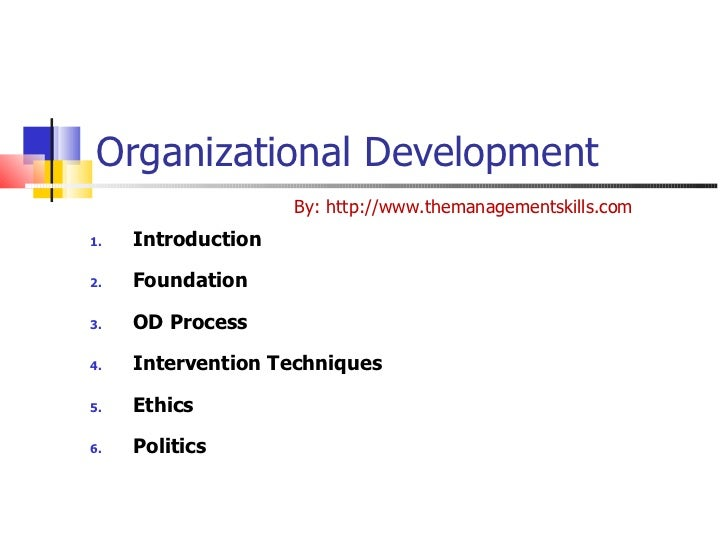 Organizational Development <ul><li>Introduction </li></ul><ul><li>Foundation </li></ul><ul><li>OD Process </li></ul><ul><l...