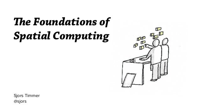 The Foundations of Spatial Computing Sjors Timmer @sjors