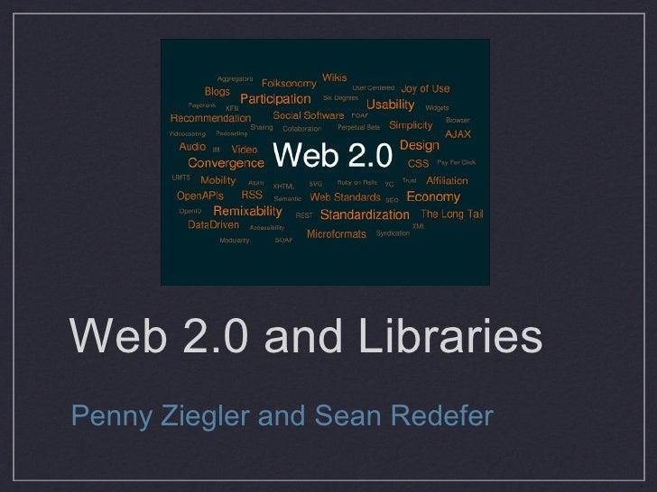 Web 2.0 and Libraries <ul><li>Penny Ziegler and Sean Redefer </li></ul>