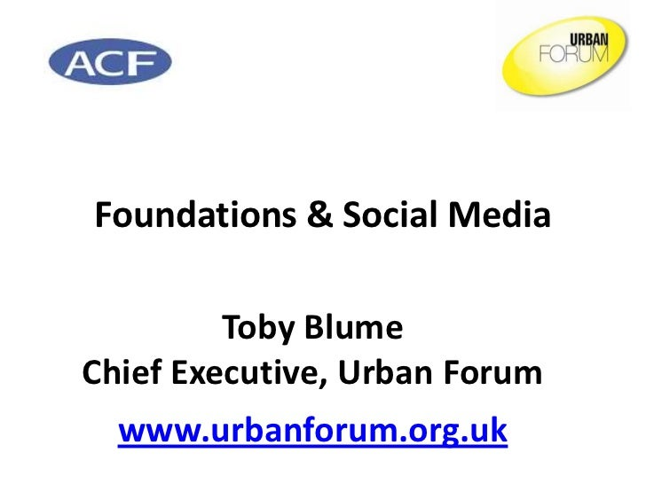 Foundations & Social Media         Toby BlumeChief Executive, Urban Forum  www.urbanforum.org.uk