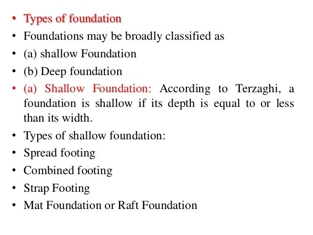 • Types of foundation • Foundations may be broadly classified as • (a) shallow Foundation • (b) Deep foundation • (a) Shal...