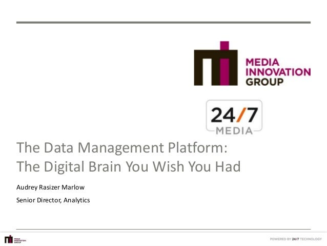 The Data Management Platform:The Digital Brain You Wish You HadAudrey Rasizer MarlowSenior Director, Analytics