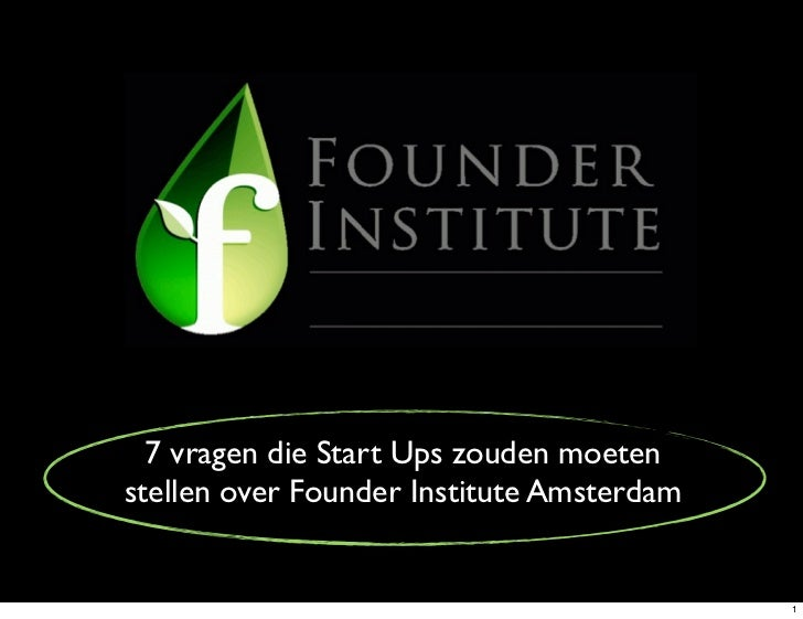 7 vragen die Start Ups zouden moetenstellen over Founder Institute Amsterdam                                           1