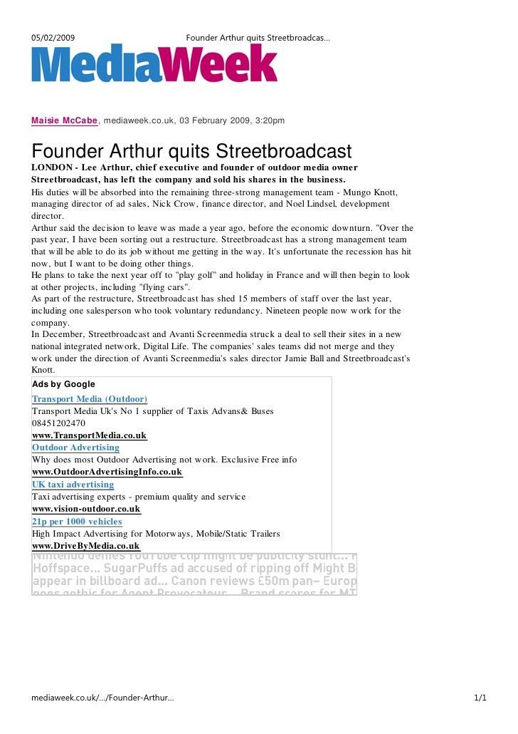 05/02/2009                              Founder Arthur quits Streetbroadcas…     Maisie McCabe, mediaweek.co.uk, 03 Februa...