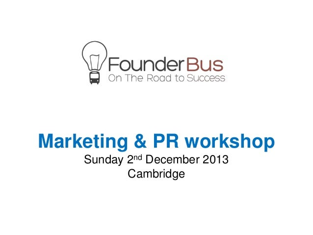 Marketing & PR workshop    Sunday 2nd December 2013           Cambridge