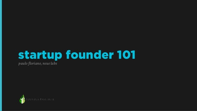 startup founder 101  paulo floriano, neue labs