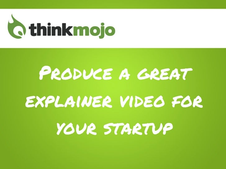 Produce a greatexplainer video for   your startup