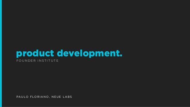 FO U N D E R I N ST I T U T E product development. PAU LO F LO R I A N O, N E U E L A B S