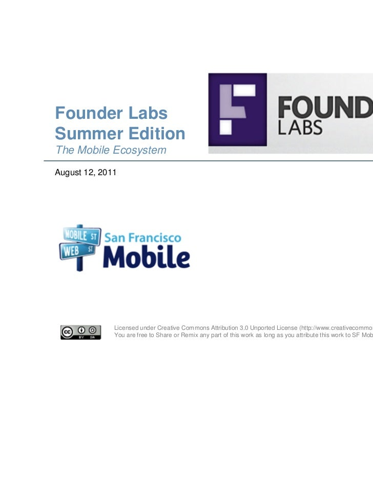 Founder LabsSummer EditionThe Mobile EcosystemAugust 12, 2011              Licensed under Creative Commons Attribution 3.0...