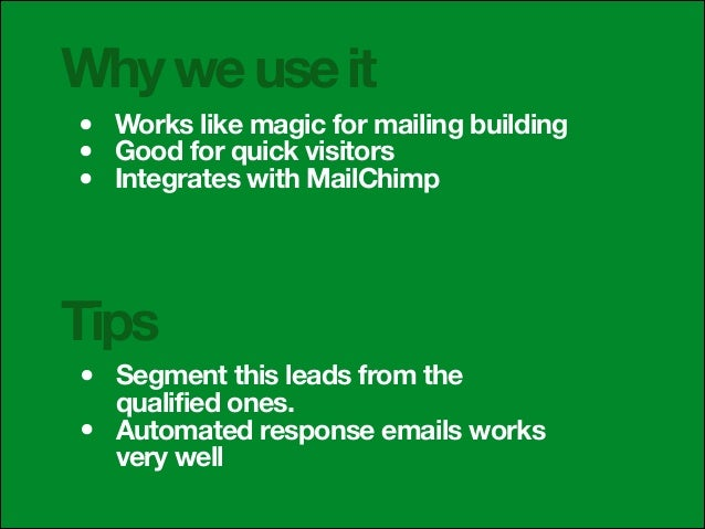 Why we use it • • •  Works like magic for mailing building Good for quick visitors Integrates with MailChimp  Tips • •  Se...