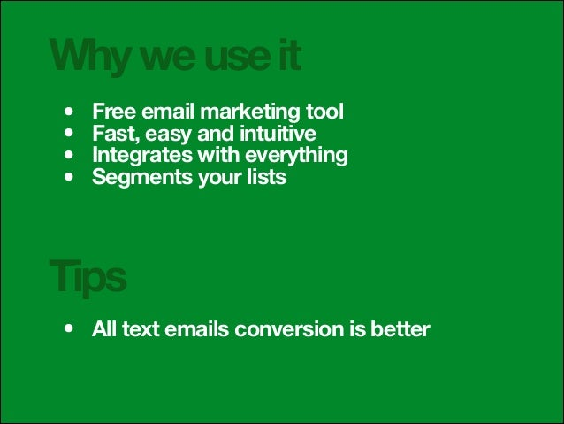 Why we use it • • • •  Free email marketing tool Fast, easy and intuitive Integrates with everything Segments your lists  ...