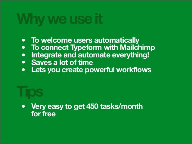 Why we use it • • • • •  To welcome users automatically To connect Typeform with Mailchimp Integrate and automate everythi...