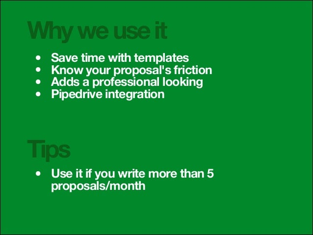 Why we use it • • • •  Save time with templates Know your proposal's friction Adds a professional looking Pipedrive integr...