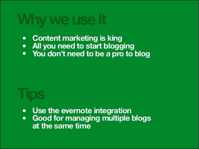 Why we use it • • •  Content marketing is king All you need to start blogging You don't need to be a pro to blog  Tips • •...
