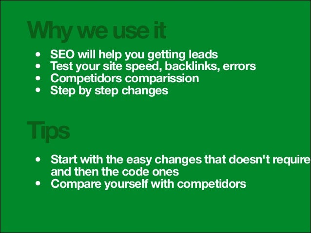 Why we use it • • • •  SEO will help you getting leads Test your site speed, backlinks, errors Competidors comparission St...