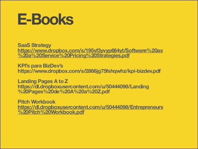 E-Books SaaS Strategy https://www.dropbox.com/s/195vf3yvyp664yt/Software%20as %20a%20Service%20Pricing%20Strategies.pdf ! ...
