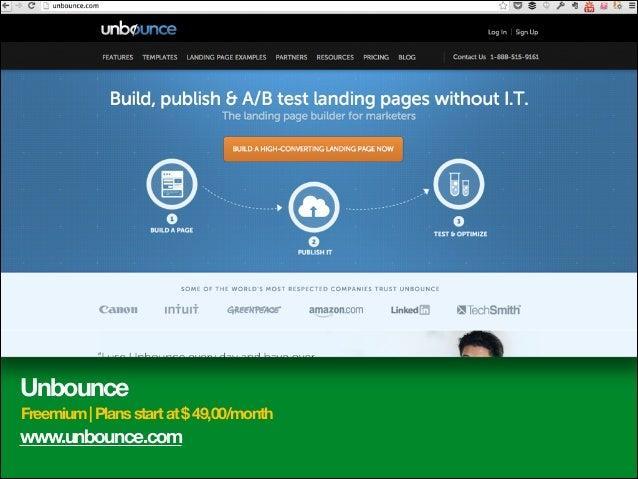 Unbounce Freemium | Plans start at $ 49,00/month  www.unbounce.com