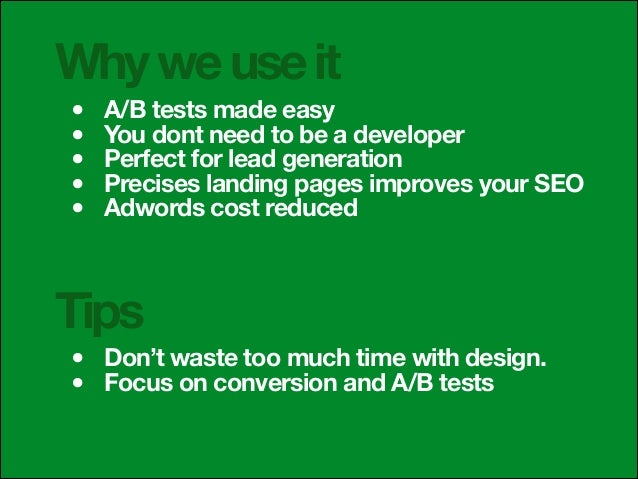 Why we use it • • • • •  A/B tests made easy You dont need to be a developer Perfect for lead generation Precises landing ...