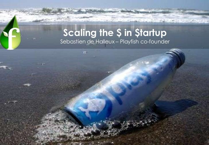 Scaling the $ in $tartupSebastien de Halleux – Playfish co-founder                1
