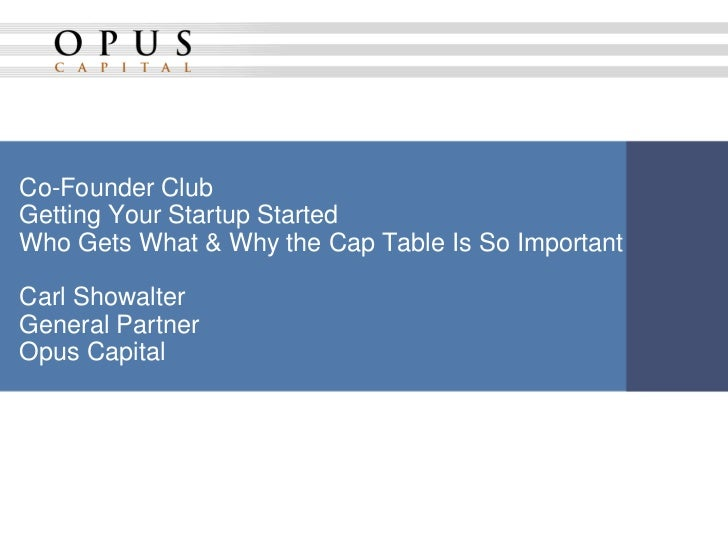 Co-Founder ClubGetting Your Startup StartedWho Gets What & Why the Cap Table Is So ImportantCarl ShowalterGeneral PartnerO...