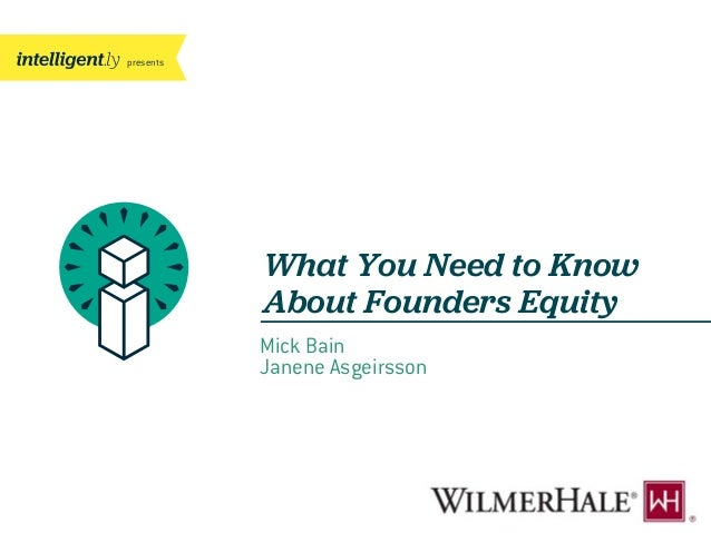 presents What You Need to Know About Founders Equity Mick Bain Janene Asgeirsson
