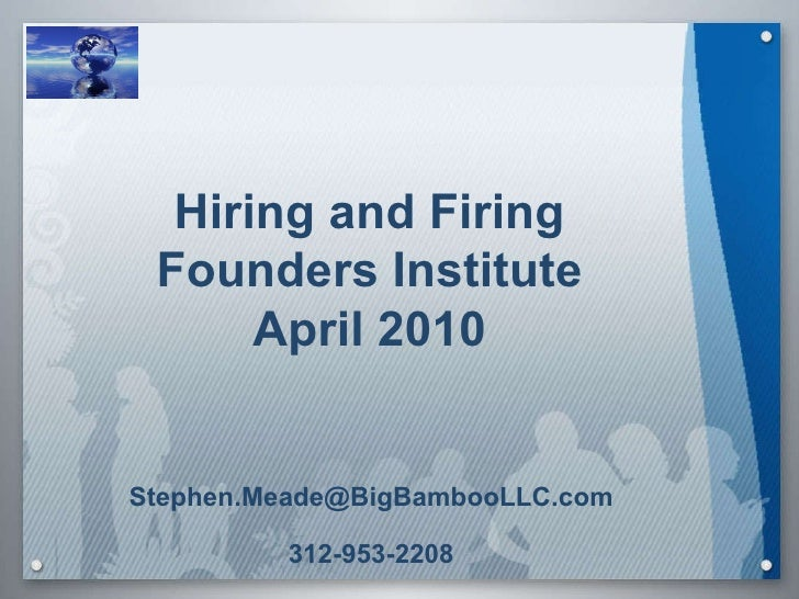 Hiring and Firing Founders Institute April 2010 [email_address] 312-953-2208