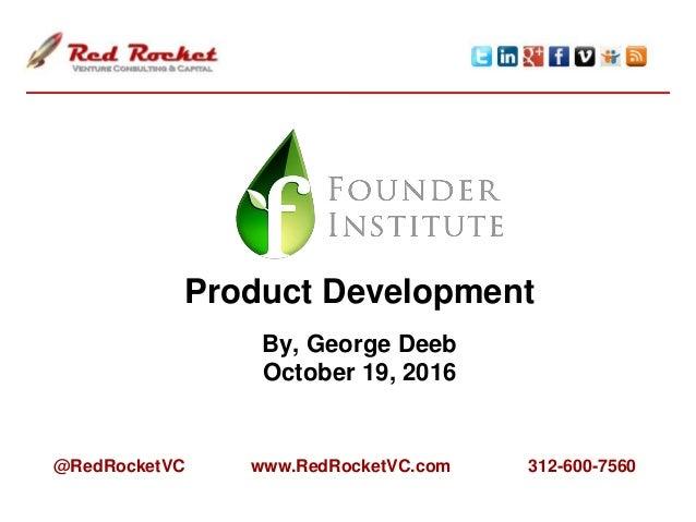 Product Development By, George Deeb October 19, 2016 @RedRocketVC www.RedRocketVC.com 312-600-7560