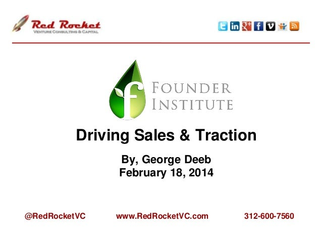 Driving Sales & Traction By, George Deeb February 18, 2014  @RedRocketVC  www.RedRocketVC.com  312-600-7560