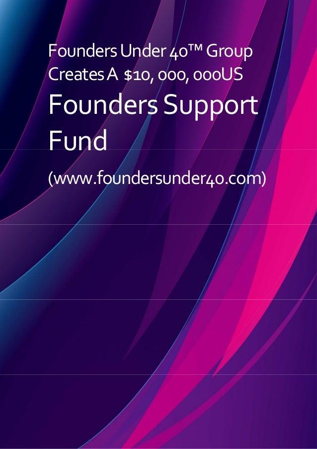 FoundersUnder40™Group CreatesA $10,000,000US FoundersSupport Fund (www.foundersunder40.com)