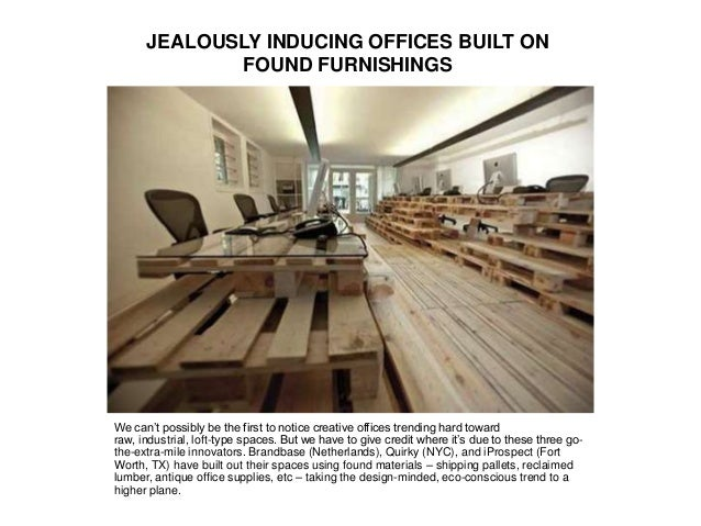 JEALOUSLY INDUCING OFFICES BUILT ON FOUND FURNISHINGS We can't possibly be the first to notice creative offices trending h...