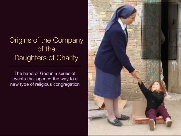 Origins of the Company of the Daughters of Charity The hand of God in a series of events that opened the way to a new type...