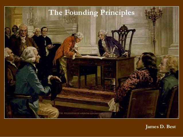 The Founding Principles  James D. Best