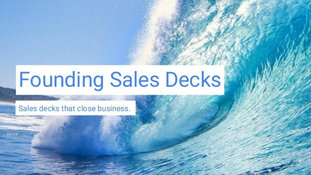 Founding Sales Decks Sales decks that close business.