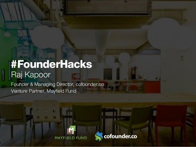 #FounderHacksRaj KapoorFounder & Managing Director, cofounder.coVenture Partner, Mayfield Fund                    Investing...