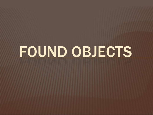 FOUND OBJECTS